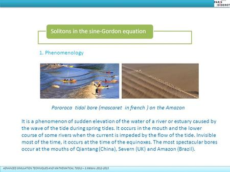 ADVANCED SIMULATION TECHNIQUES <strong>AND</strong> MATHEMATICAL TOOLS – S.Métens 2012-2013 Solitons in the sine-Gordon equation Pororoca tidal bore (mascaret in french.