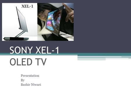 SONY XEL-1 OLED TV Presentation By Bashir Ntwari.