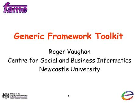 11 Generic Framework Toolkit Roger Vaughan Centre for Social and Business Informatics Newcastle University.