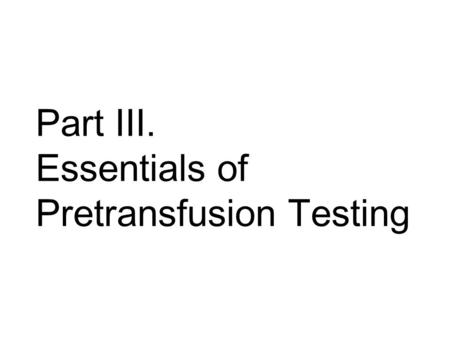Part III. Essentials of Pretransfusion Testing. Chapter 07. Antibody detection and identification.