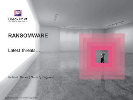©2016 Check Point Software Technologies Ltd. 1 Latest threats…. Rolando Panez | Security Engineer RANSOMWARE.