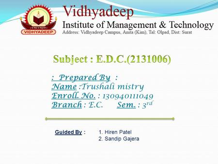 : Prepared By : Name :Trushali mistry Enroll. No. : 130940111049 Branch : E.C. Sem. : 3 rd Guided By : 1. Hiren Patel 2. Sandip Gajera.
