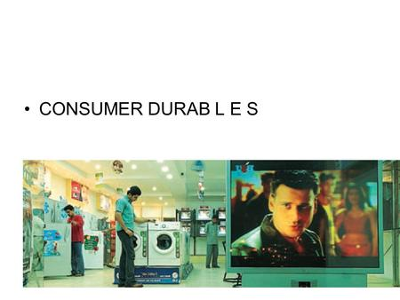 CONSUMER DURAB L E S. The Indian Consumer Durables Industry can be segmented into 3 Key Groups Consumer Durables White Goods Refrigerators Washing Machines.