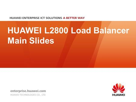 HUAWEI L2800 Load Balancer Main Slides Confidentiality: Customer.