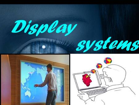 Display systems.  INTRODUCTION  TECHNIQUE BEHIND DISPLAY SYSTEMS  CLASSIFICATION OF DISPLAYING DEVICES  TYPES OF DISPLAY SYSTEMS  CONCLUSION contents.