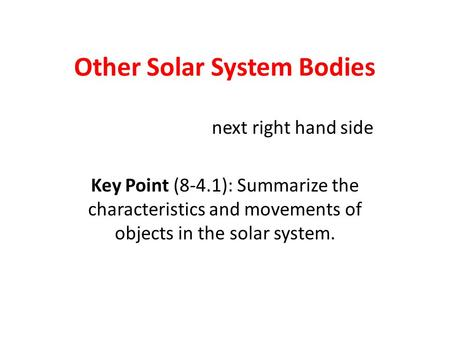 Other Solar System Bodies next right hand side Key Point (8-4.1): Summarize the characteristics and movements of objects in the solar system.