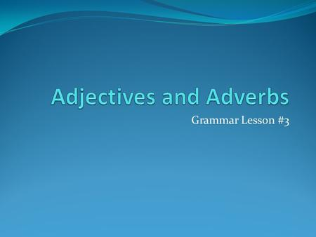 Grammar Lesson #3. Adjectives Is a word to describe a <strong>noun</strong> or pronoun or to give a <strong>noun</strong> or pronoun more specific meaning.