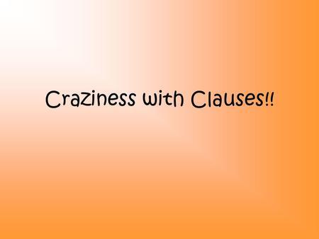Craziness with Clauses!!. What is the difference between a phrase & a clause?? Clause: a group of words that includes a subject or a verb Phrase: a group.