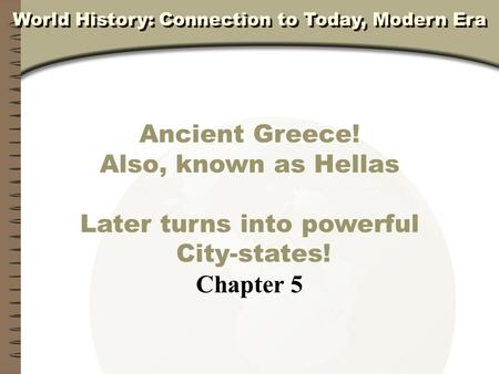Ancient Greece! Also, known as Hellas Later turns into powerful City-states! Chapter 5 World History: Connection to Today, Modern Era.