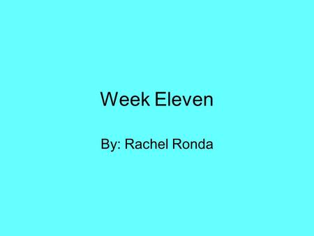 Week Eleven By: Rachel Ronda. Monday: Parts of Speech Nouns Pronoun (type and case) Verb (tense and type) Adverb Adjective Preposition Conjunction (type)