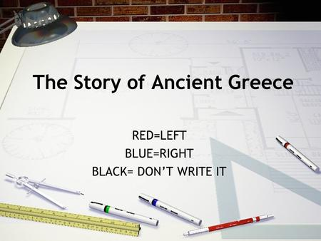 The Story of Ancient Greece RED=LEFT BLUE=RIGHT BLACK= DON'T WRITE IT.
