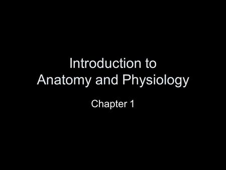 Introduction to Anatomy and Physiology Chapter 1.