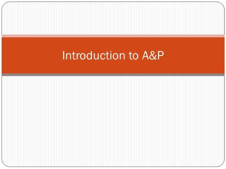 "Introduction to A&P. Anatomy – study of the structure of an organism and the relationships of its parts - Greek for ""cutting up"" -What it is- Physiology."