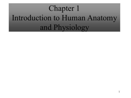 1 Chapter 1 Introduction to Human Anatomy and Physiology.