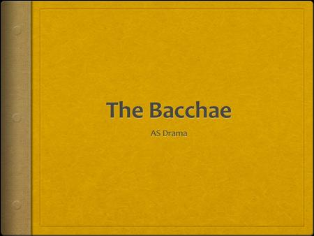 Aim of Lesson  To be introduced to Greek Theatre  To understand the plot of The Bacchae  To become acquainted with the characters in The Bacchae 