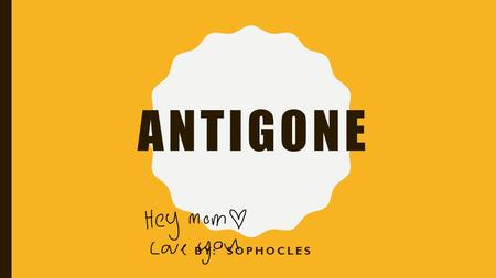 Antigone By: Sophocles.