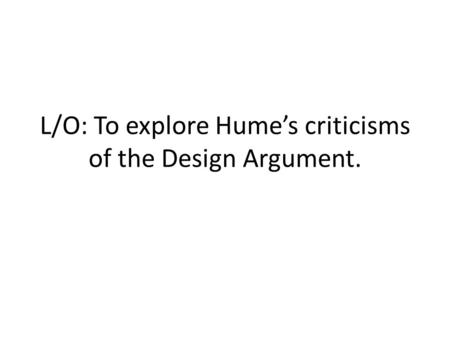 L/O: To explore Hume's criticisms of the Design Argument.