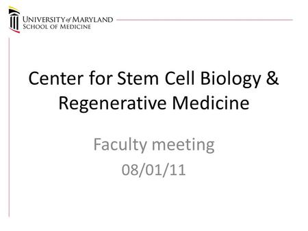 Center for Stem Cell Biology & Regenerative Medicine Faculty meeting 08/01/11.