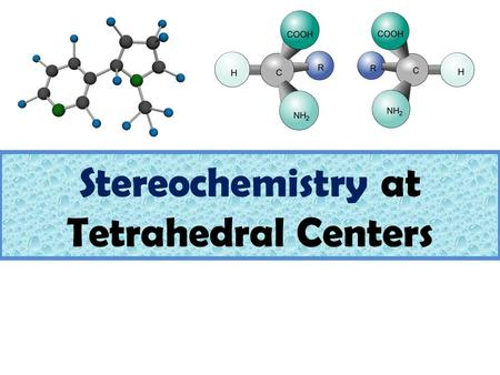 Stereochemistry at Tetrahedral Centers. Chapter 52 Isomerism: Constitutional Isomers and Stereoisomers – Stereoisomers are isomers with the same molecular.