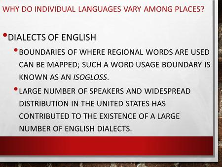 WHY DO INDIVIDUAL LANGUAGES VARY AMONG PLACES? DIALECTS OF ENGLISH BOUNDARIES OF WHERE REGIONAL WORDS ARE USED CAN BE MAPPED; SUCH A WORD USAGE BOUNDARY.