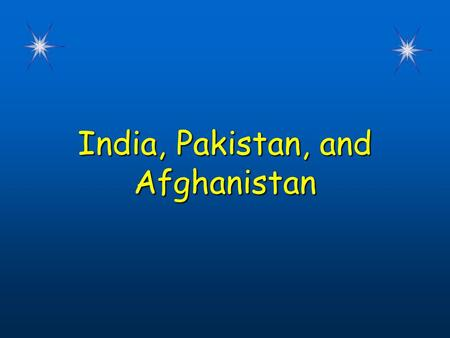 India, Pakistan, and Afghanistan India, Pakistan, and Afghanistan.