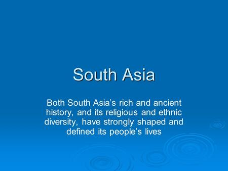 South Asia Both South Asia's rich and ancient history, and its religious and ethnic diversity, have strongly shaped and defined its people's lives.