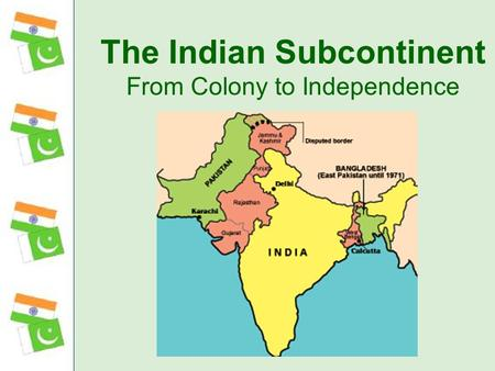 The Indian Subcontinent From Colony to Independence.