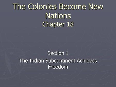The Colonies Become New Nations Chapter 18 Section 1 The Indian Subcontinent Achieves Freedom.