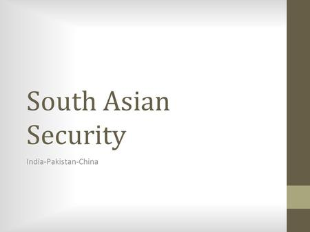 South Asian Security India-Pakistan-China. Contents 1) The news 2) Brief history of the region 3) Terrorism in the region 1) War on Terror 2) India 3)