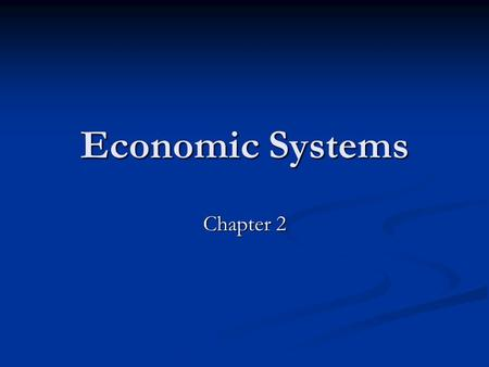 Economic Systems Chapter 2. The Three Economic Questions Chapter 2, Section 1.