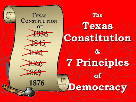 The Texas Constitution & 7 Principles of Democracy.