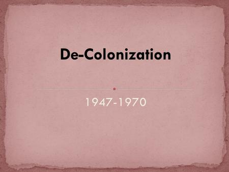 1947-1970. European powers experienced the disintegration of their colonial empires after World War II. Between 1947 and 1962, almost every colonial.