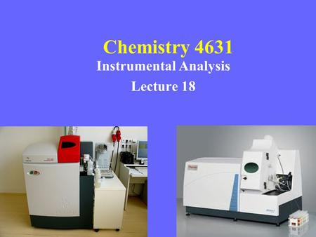 Chemistry 4631 Instrumental Analysis Lecture 18 Chem 4631.