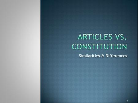 Similarities & Differences 1.  How were the governments established by the Articles of Confederation and the US Constitution similar and different? 