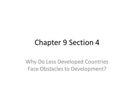 Chapter 9 Section 4 Why Do Less Developed Countries Face Obstacles to Development?