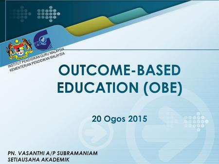 OUTCOME-BASED EDUCATION (OBE) 20 Ogos 2015