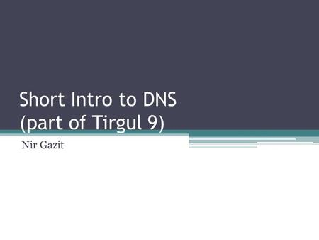 Short Intro to DNS (part of Tirgul 9) Nir Gazit. What is DNS? DNS = Domain Name System. For translation of host names to IPs. A Distributed Database System.