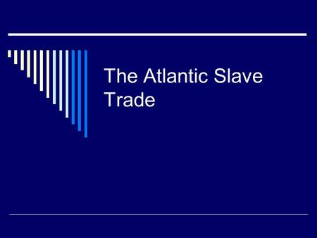 The Atlantic Slave Trade. Need for Labor  Sugar plantations and tobacco farms required a large supply of workers to make them profitable  Millions of.