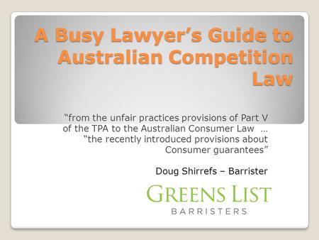 "A Busy Lawyer's Guide to Australian Competition Law ""from the unfair practices provisions of Part V of the TPA to the Australian Consumer Law … ""the recently."