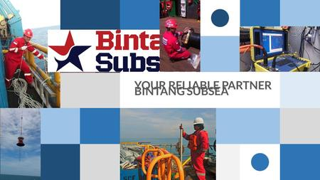 YOUR RELIABLE PARTNER BINTANG SUBSEA.