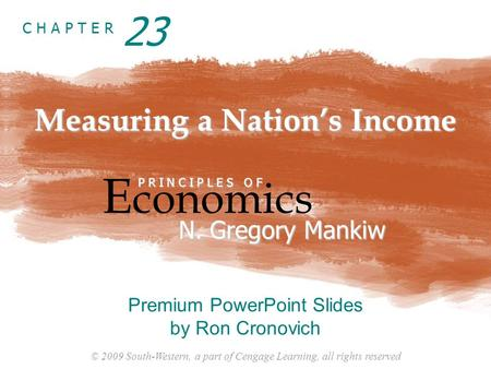 © 2009 South-Western, a part of Cengage Learning, all rights reserved C H A P T E R Measuring a Nation's Income E conomics P R I N C I P L E S O F N. Gregory.