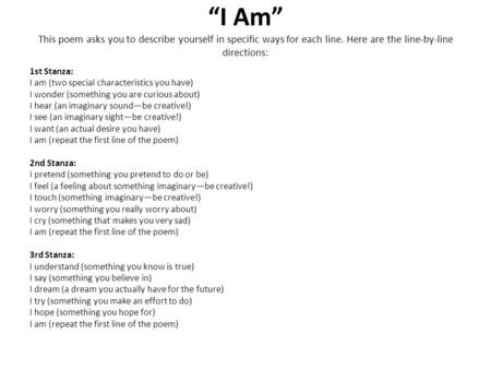 """I Am"" This poem asks you to describe yourself in specific ways for each line. Here are the line-by-line directions:   1st Stanza: I am (two special characteristics."