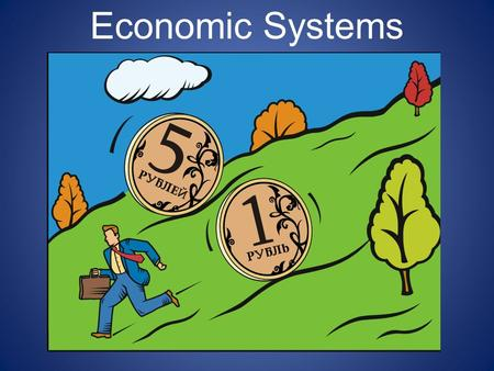 Economic Systems. Key Vocabulary to Basic Economics Production- the making of goods Distribution- passing out goods Consumption- the use of goods Goods-