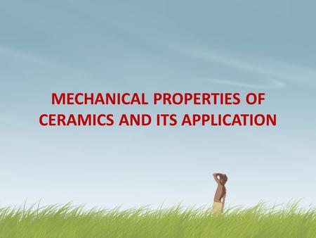 MECHANICAL PROPERTIES OF CERAMICS AND ITS APPLICATION.