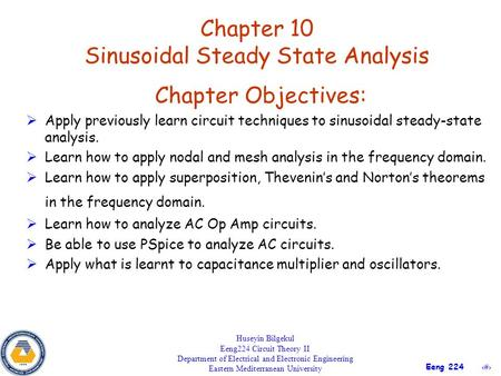 1 Eeng 224 Chapter 10 Sinusoidal Steady State Analysis Huseyin Bilgekul Eeng224 Circuit Theory II Department of Electrical and Electronic Engineering Eastern.