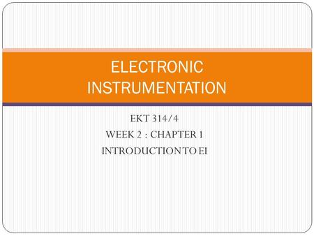 EKT 314/4 WEEK 2 : CHAPTER 1 INTRODUCTION TO EI ELECTRONIC INSTRUMENTATION.