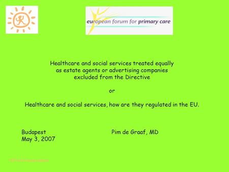 EPHA Presentation Healthcare and social services treated equally as estate agents or advertising companies excluded from the Directive or Healthcare and.