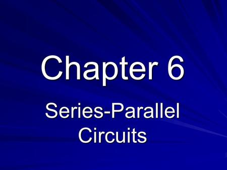 Chapter 6 Series-Parallel Circuits. Objectives Identify series-parallel relationships Analyze series-parallel circuits Analyze loaded voltage dividers.