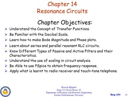 1 Eeng 224 Chapter 14 Resonance Circuits Huseyin Bilgekul Eeng 224 Circuit Theory II Department of Electrical and Electronic Engineering Eastern Mediterranean.