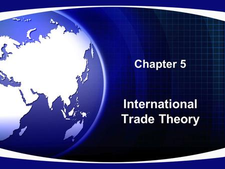 Chapter 5 International Trade Theory. Trade Theory Free trade refers to a situation where –The government does not attempt to influence through quotas.